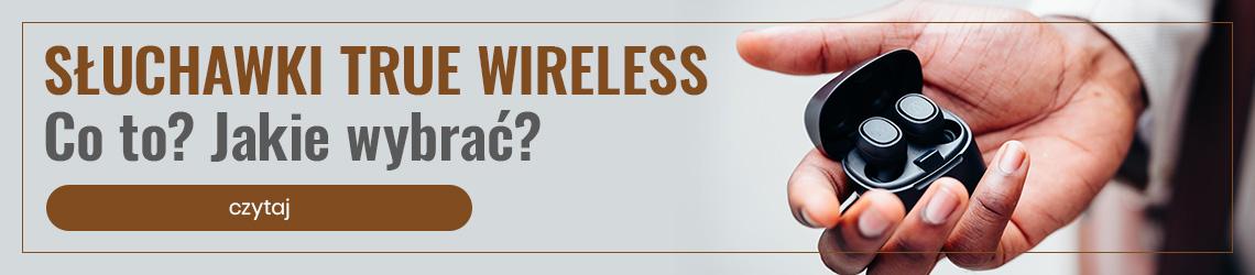 Jakie słuchawki True Wireless wybrać?